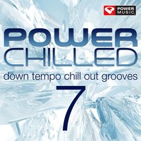 Power Chilled 7 (Down Tempo Chill out Grooves) — Power Music Workout
