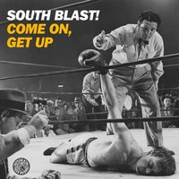 Come On, Get Up — South Blast!