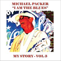 I Am the Blues: My Story, Vol. 3 — Michael Packer