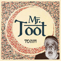 Mr. Toot — Talking Dirty