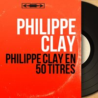 Philippe Clay en 50 titres — Philippe Clay