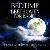 Bedtime Beethoven for Babies: Classical Lullabies Piano Music for Sleep All Night Long — Various Atists, Людвиг ван Бетховен