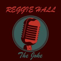 The Joke — Reggie Hall