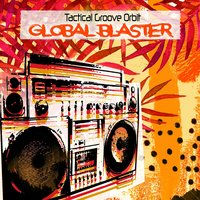 Global Blaster — Tactical Groove Orbit