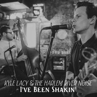 I've Been Shakin' — Kyle Lacy & the Harlem River Noise