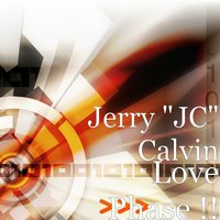 "Love Phase !! — Jerry ""JC"" Calvin"