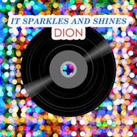 It Sparkles And Shines — Dion