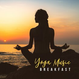 Yoga Music Breakfast: 2019 Top New Age Music for Early Morning Meditation, Start a Day Perfect with Body & Mind Exercises, Improve Your Mood, Increase Vital Energy — Meditation Awareness, Namaste Healing Yoga, Chakra Meditation Universe
