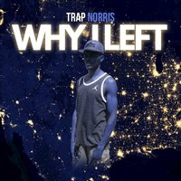 Why I Left — Trap Norris