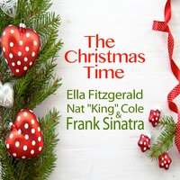 "The Christmas Time — Frank Sinatra, Ella Fitzgerald, Nat King Cole, Ella Fitzgerald, Nat ""King"" Cole & Frank Sinatra, Ella Fitzgerald, Frank Sinatra, Nat ""King"" Cole"