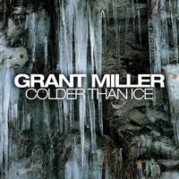 Colder Than Ice — GRANT MILLER
