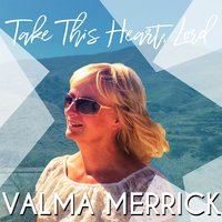 Take This Heart, Lord — Valma Merrick