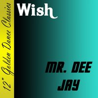 Mr. Dee Jay — Wish