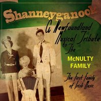 A Newfoundland Musical Tribute to the McNulty Family — Shanneyganock