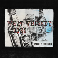What Whiskey Does — Randy Houser