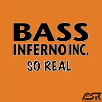 So Real — Bass Inferno Inc, Bass Inferno Inc.