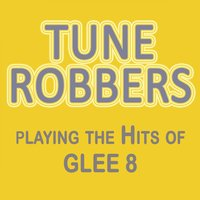 Tune Robbers Playing the Hits of Glee, Vol. 8 — Tune Robbers