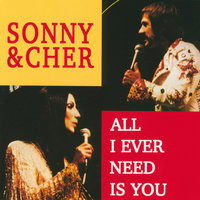 All I Ever Need Is You — Sonny and Cher