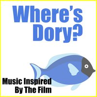 Where's Dory? (Music Inspired by the Film) — Fandom