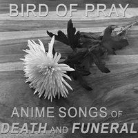 Anime Songs of Death and Funeral — Bird of Pray