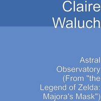 "Astral Observatory (From ""the Legend of Zelda: Majora's Mask"") — Claire Waluch"