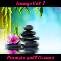 Lounge Vol 1 — Pianista sull'Oceano