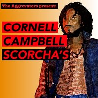 The Aggrovators Present: Cornell Campbell Scorcha's — Cornell Campbell