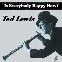 Ted Lewis: Is Everybody Happy Now? — Ted Lewis
