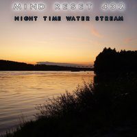 Night time water stream — Mind Relax 432