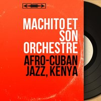 Afro-Cuban Jazz, Kenya — Machito et son orchestre