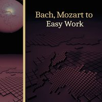 Bach, Mozart to Easy Work – Music for Study, Concentration Songs, Easier Homework — Studying Music and Study Music