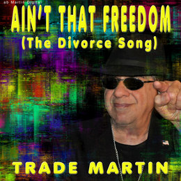 Ain't That Freedom ( The Divorce Song) — Trade Martin