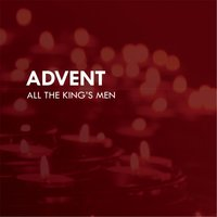 Advent — All the King's Men