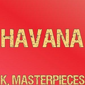 K. Masterpieces - Havana
