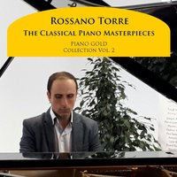 The Classical Piano Masterpieces: Piano Gold Collection, Vol. 2 — Rossano Torre, Various Composers