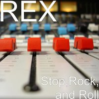 Stop,Rock, and Roll — Rex