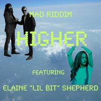 "Higher — Mad Riddim, Elaine ""Lil Bit"" Shepherd"