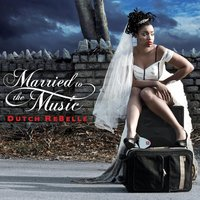Married to the Music — Dutch Rebelle
