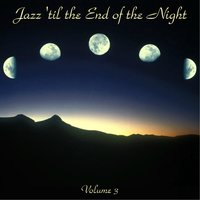 Jazz 'Til the End of the Night Vol. 3 — сборник