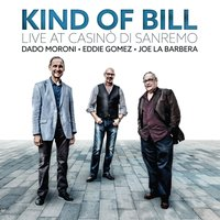 Kind of Bill: Live at Casinò DI Sanremo — Eddie Gomez, Dado Moroni, Joe La Barbera, DADO MORONI, EDDIE GOMEZ, JOE LA BARBERA
