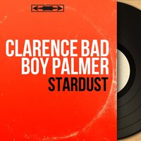 Stardust — The Jive Bombers, Clarence Bad Boy Palmer