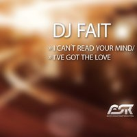 I Can't Read Your Mind / I've Got the Love — DJ Fait