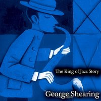 The King of Jazz Story - All Original Recordings - Remastered — George Shearing, Джордж Гершвин