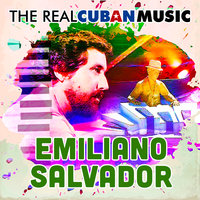 The Real Cuban Music — Emiliano Salvador