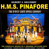 Gilbert and Sullivans H.M.S Pinafore: The Full Operetta — D'Oyly Carte Opera Company