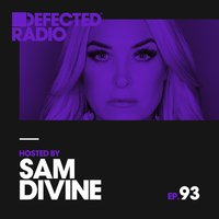 Defected Radio Episode 093 (hosted by Sam Divine) — Defected Radio