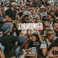 Surrounded (Fight My Battles) — UPPERROOM