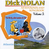 Newfoundland Songbook, Vol. 2: Atlantic Lullaby - I'se the B'y, What Catches da Fish — Dick Nolan