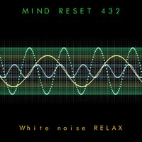 White Noise Relax — Mind Relax 432
