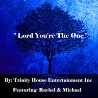 Lord You're the One — Rachel, Michael